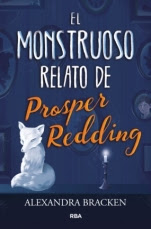 El monstruoso relato de Prosper Redding (El monstruoso relato de Prosper Redding I) Alexandra Bracken