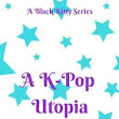 A K-Pop Utopia (A Black Kitty Series, Book 2) - Chapter 7: Bumping Heads....with BTS