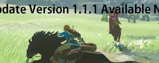Zelda Breath of the Wild Update Version 1.1.1 Now Available