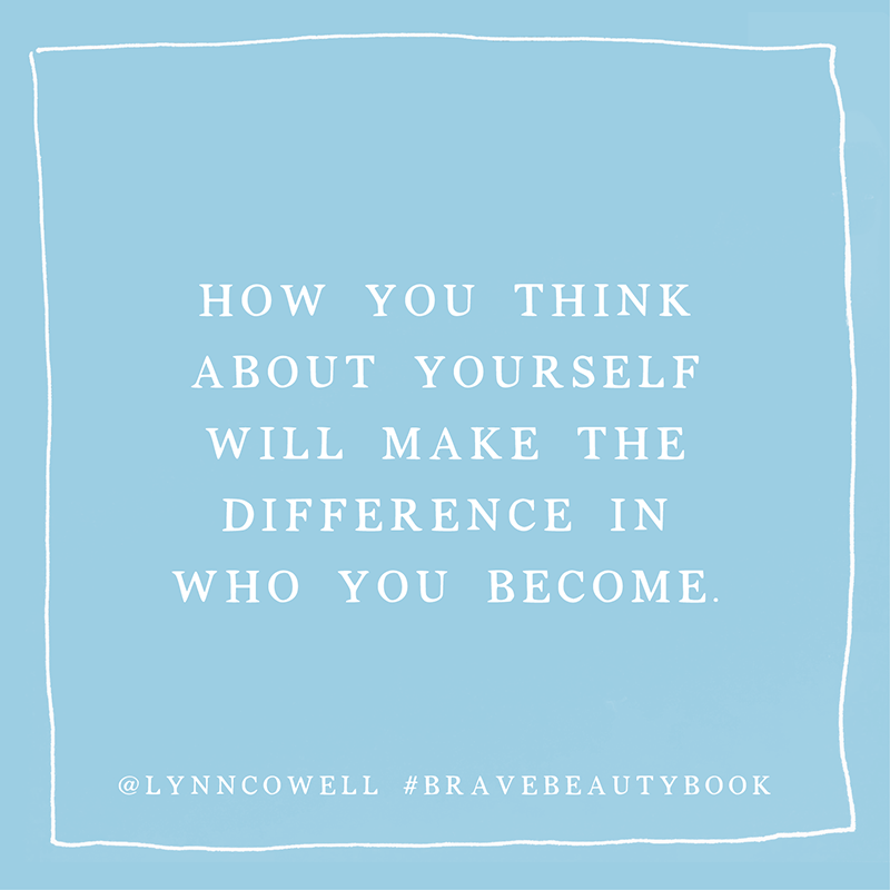 How you think about yourself will make the difference in who you become. #bravebeautybook