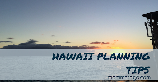 Hawaii Planning Tips - Momma To Go