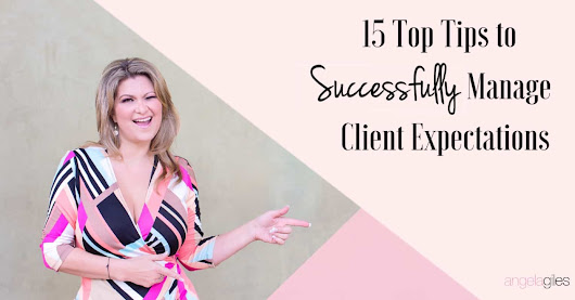 15 Top Tips To Successfully Manage Client Expectations | Angela Giles