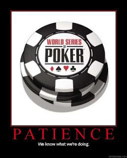 'Patience,' sez the WSOP