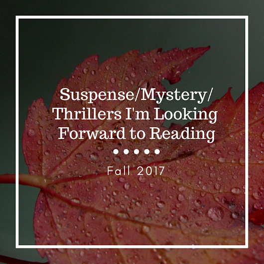 Fall 2017 Mystery-Suspense-Thriller Fiction Book Releases