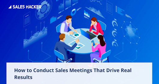 How to Conduct Sales Meetings that Leave Your Team Feeling Pumped | Sales Hacker
