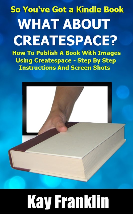 How to Convert a Kindle Book To Createspace Format | Kay Franklin Info Products