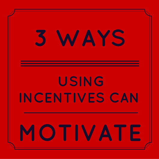 3 Ways Using Incentives Can Motivate