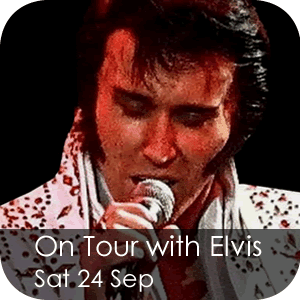 On Tour with Elvis - Saturday 24 September