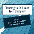 Sell Your Tech Startup Company - Startup Resources
