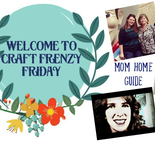 Share Your Projects at This Week's Craft Frenzy Friday!