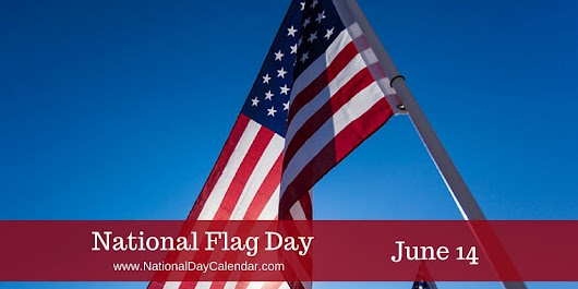 NATIONAL FLAG DAY – June 14