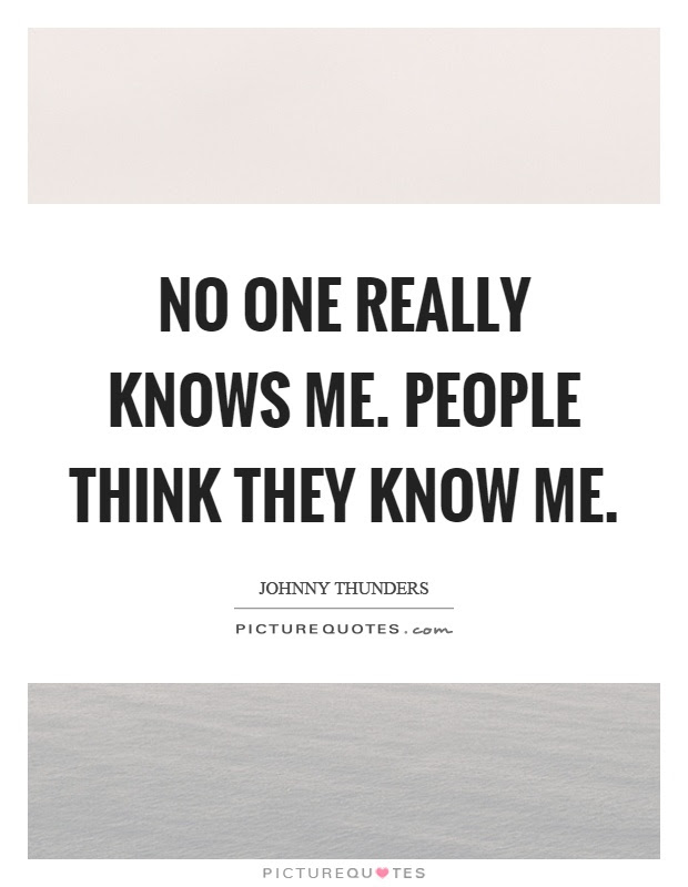 No One Really Knows Me People Think They Know Me Picture Quotes
