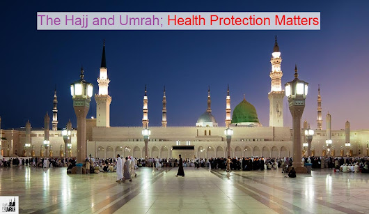 he Hajj and Umrah; Health Protection Matters - Travel for Umrah