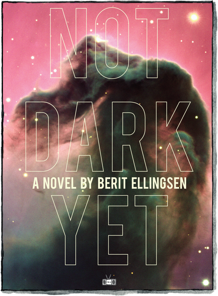 Not Dark Yet  a novel by   Berit Ellingsen