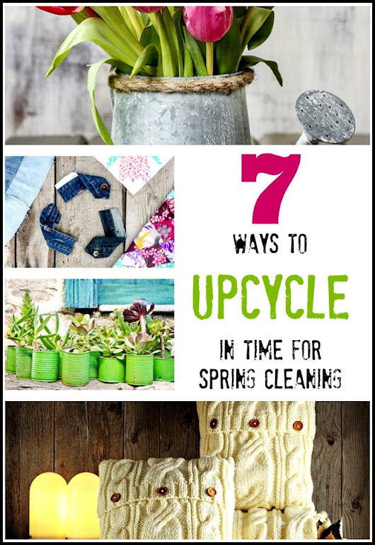 7 Ways to Upcycle in Time for Spring Cleaning