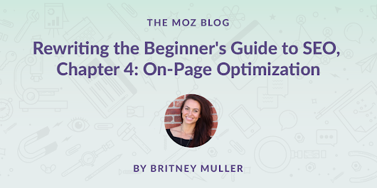 Rewriting the Beginner's Guide to SEO, Chapter 4: On-Page Optimization - Moz