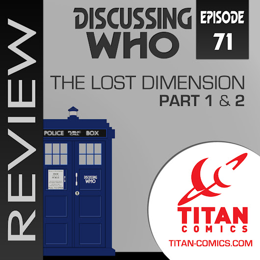 Episode 71: Review of Doctor Who The Lost Dimension Part 1 and 2