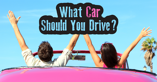 What Car Should You Drive?