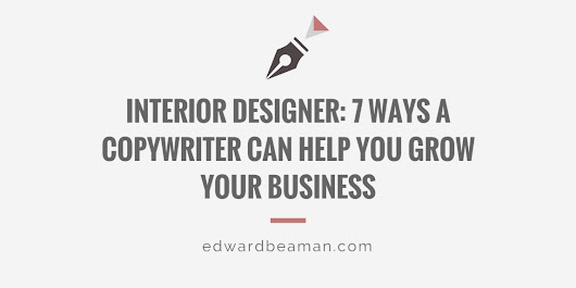 Interior Designer: 7 Ways a Copywriter Can Help You Grow Your Business - Edward Beaman Copywriter