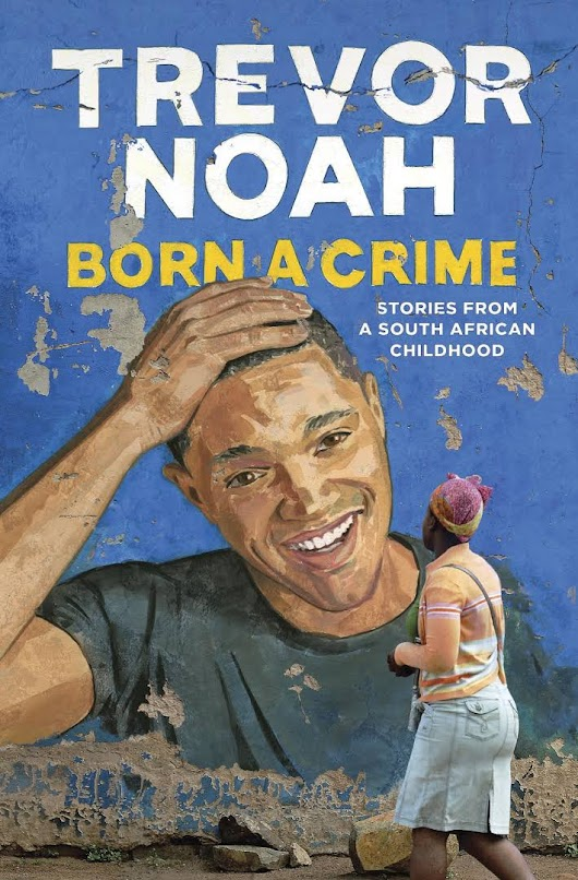 "Trevor Noah's New Book ""Born a Crime"" Is Out. Will You Be Reading?"
