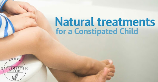 Natural Treatments For A Constipated Child - Naturopathy For Modern Living