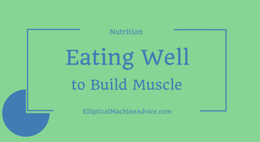 A Nutritious Diet: Your First Step to building Muscles - Elliptical Machine Advice
