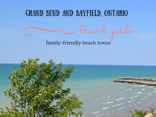 Grand Bend and Bayfield Family Travel Guide - HEN Family