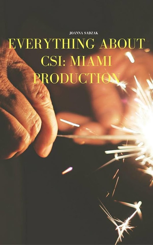 joannasadzak : I will sell an ebook about the details of csi miami production for $5 on www.fiverr.com