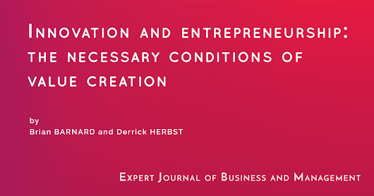 Innovation and Entrepreneurship: The Necessary Conditions of Value Creation - Expert Journal of Business and Management