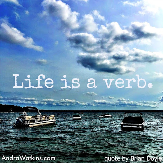 Life Is A Verb | #MakeAMemory