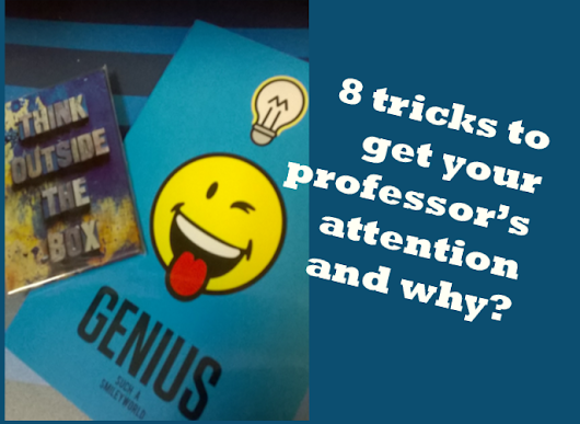 8 tricks to get your professor's attention and why?