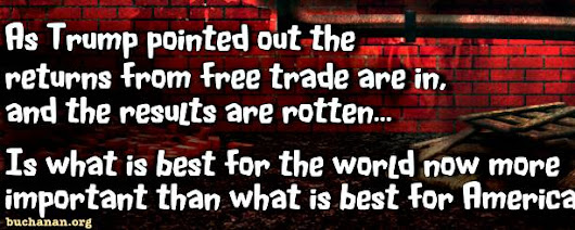 Why Trump Is Routing the Free Traders – Patrick J. Buchanan - Official Website