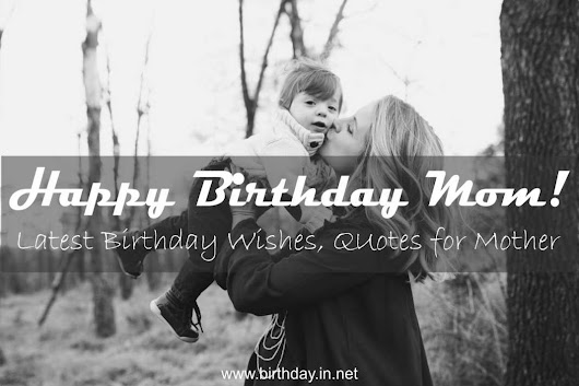 Happy Birthday Mom : Latest Birthday Wishes for Mom