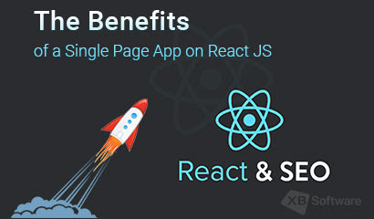 Isomorphic React and SEO: The Benefits of a Single Page App on React JS - XB Software