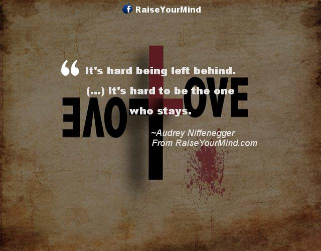 Love Quotes Sayings Verses Its Hard Being Left Behind