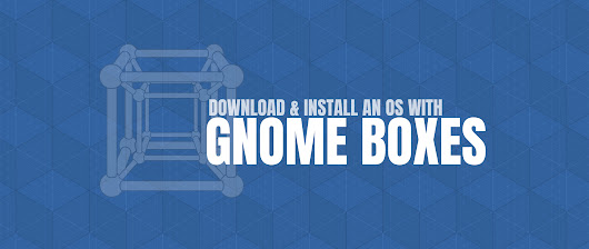Download an OS with GNOME Boxes - Fedora Magazine