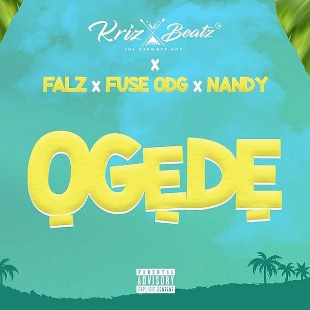 [Music] Krizbeatz Ft. Falz, Fuse ODG, Nandy – Ogede