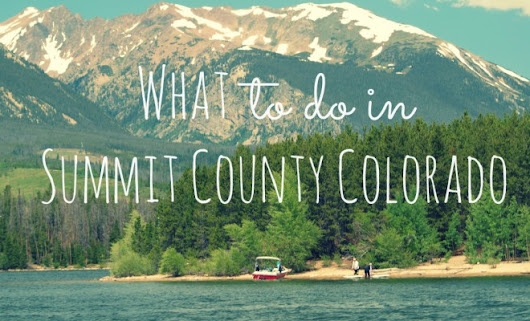 What to do in Summit Country Colorado | A WEEK AT THE BEACH