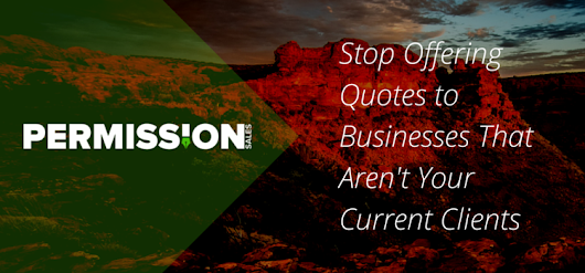 Stop Offering Quotes to Businesses That Aren't Your Current Clients – Permission Sales