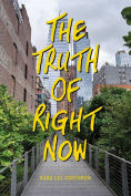 Title: The Truth of Right Now, Author: Kara Lee Corthron
