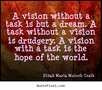 A Vision Without A Task Is But A Dream Dinah Maria Mulock Craik
