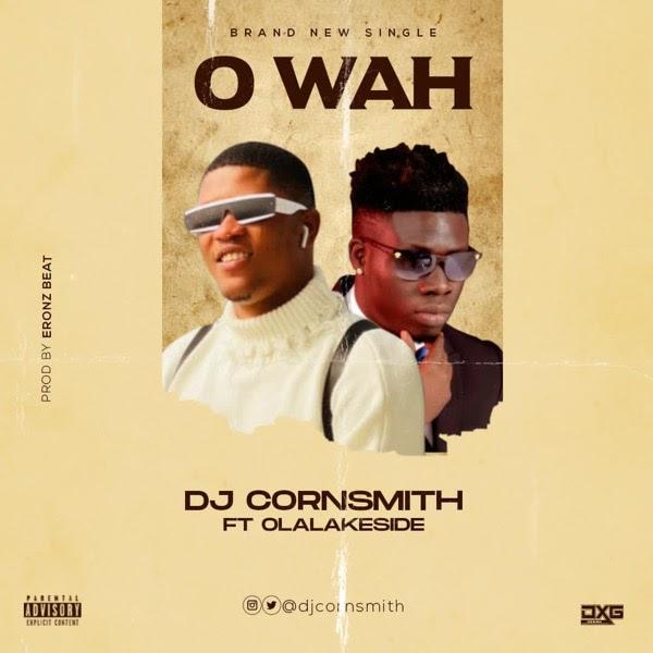 Music : Dj Cornsmith ft Olalakeside - O Wah