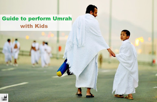 Guide to perform Umrah with Kids - Travel for Umrah