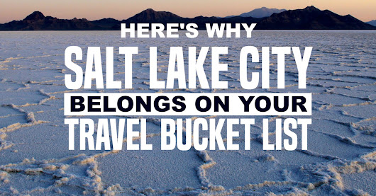 10 Reasons Why You Should Put Salt Lake City On Your Travel Bucket List
