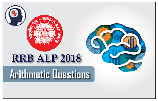 RRB ALP 2018 Practice Test Papers | Arithmetic Questions (Day-30)
