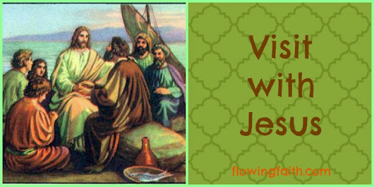 Visit With Jesus - Flowing Faith