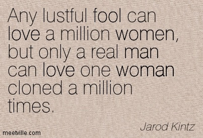 Any Lustful Fool Can Love A Million Women But Only A Real Man Can