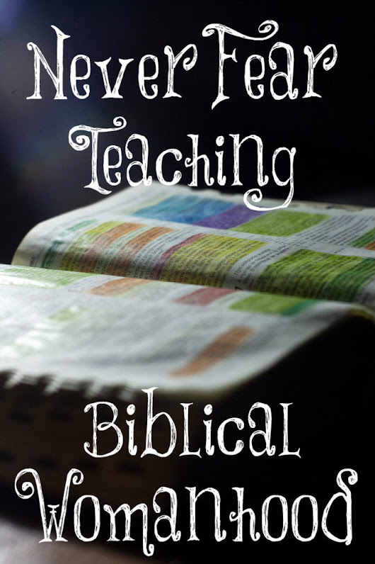 Never Fear Teaching Biblical Womanhood
