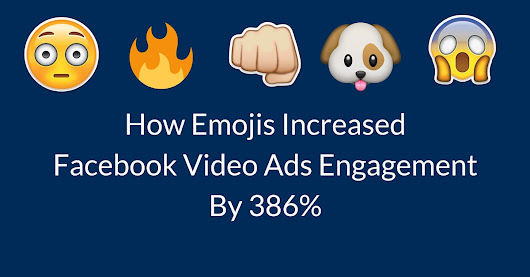 How Emojis Increased Facebook Video Ads Engagement By 386%