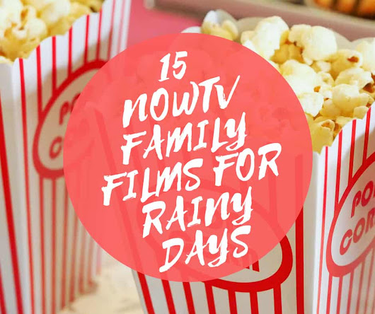 15 NOW TV Family Films For Rainy Days - A Cornish Mum